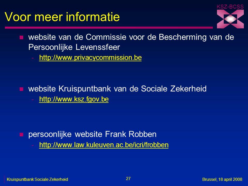KSZ-BCSS 27 Kruispuntbank Sociale ZekerheidBrussel, 18 april 2008 Voor meer informatie n website van de Commissie voor de Bescherming van de Persoonli