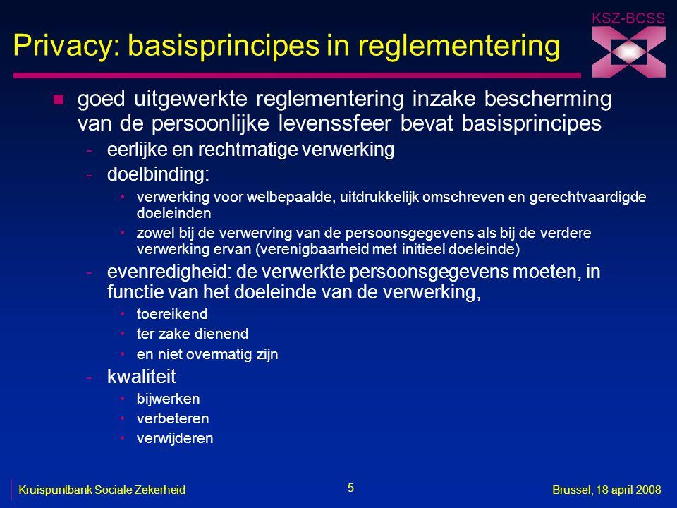 KSZ-BCSS 5 Kruispuntbank Sociale ZekerheidBrussel, 18 april 2008 Privacy: basisprincipes in reglementering n goed uitgewerkte reglementering inzake be