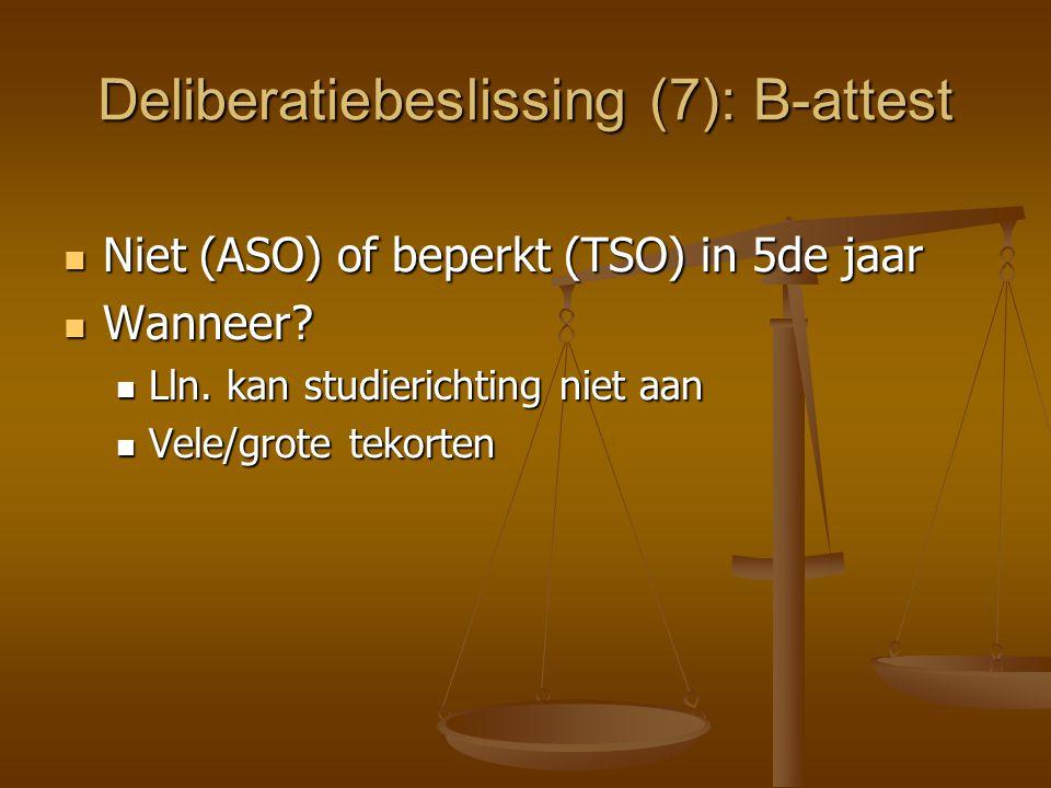 Deliberatiebeslissing (7): B-attest Niet (ASO) of beperkt (TSO) in 5de jaar Niet (ASO) of beperkt (TSO) in 5de jaar Wanneer? Wanneer? Lln. kan studier