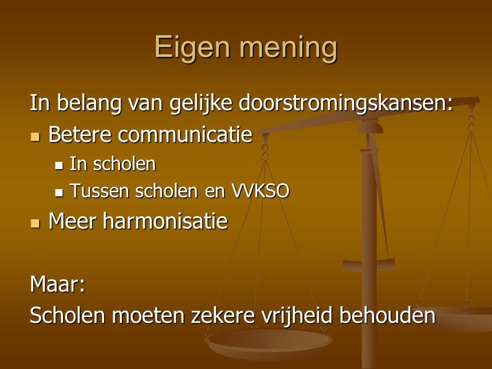Eigen mening In belang van gelijke doorstromingskansen: Betere communicatie Betere communicatie In scholen In scholen Tussen scholen en VVKSO Tussen s