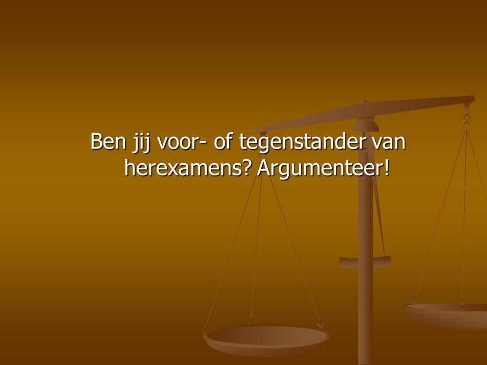 Ben jij voor- of tegenstander van herexamens? Argumenteer!