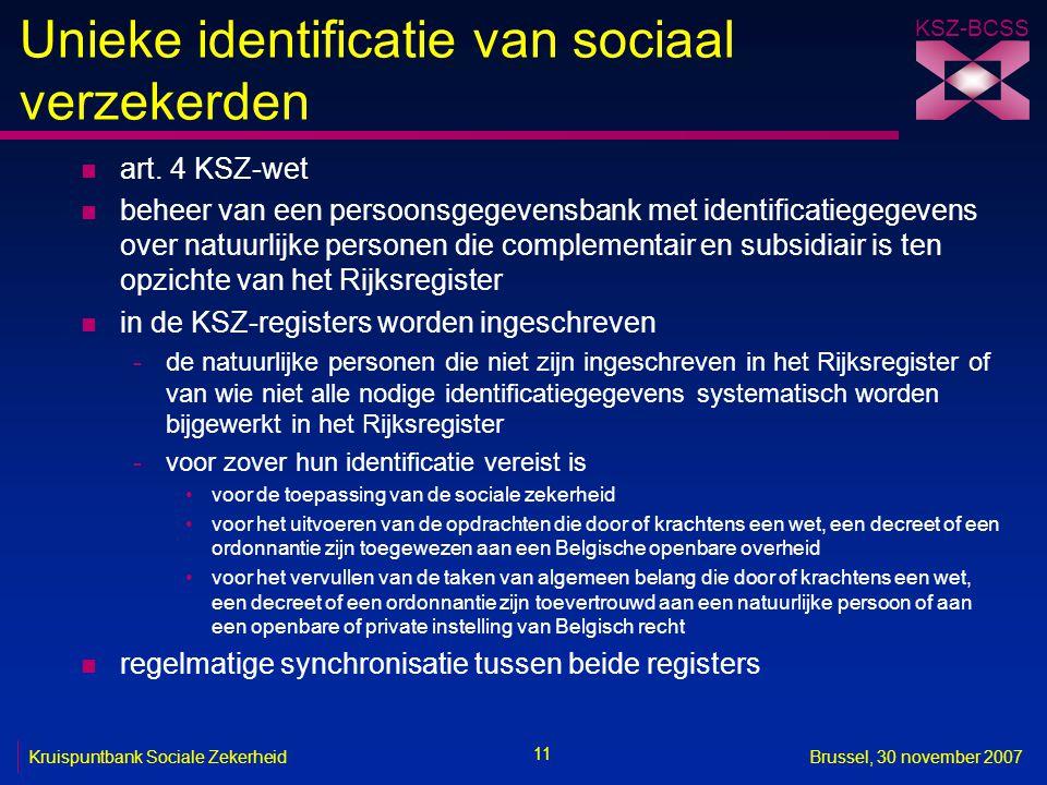 KSZ-BCSS 11 Kruispuntbank Sociale ZekerheidBrussel, 30 november 2007 Unieke identificatie van sociaal verzekerden n art. 4 KSZ-wet n beheer van een pe