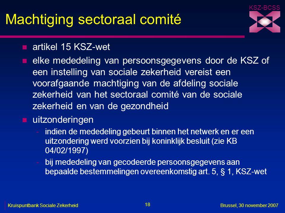 KSZ-BCSS 18 Kruispuntbank Sociale ZekerheidBrussel, 30 november 2007 Machtiging sectoraal comité n artikel 15 KSZ-wet n elke mededeling van persoonsge