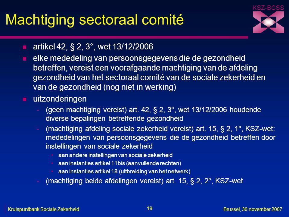 KSZ-BCSS 19 Kruispuntbank Sociale ZekerheidBrussel, 30 november 2007 Machtiging sectoraal comité n artikel 42, § 2, 3°, wet 13/12/2006 n elke mededeli