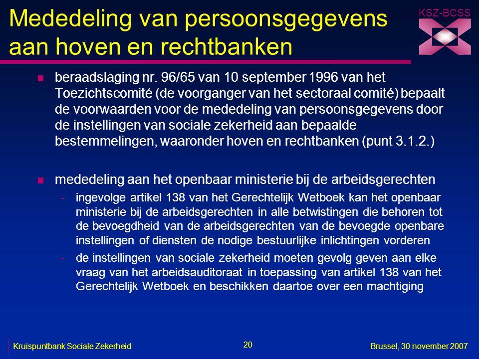 KSZ-BCSS 20 Kruispuntbank Sociale ZekerheidBrussel, 30 november 2007 Mededeling van persoonsgegevens aan hoven en rechtbanken n beraadslaging nr. 96/6