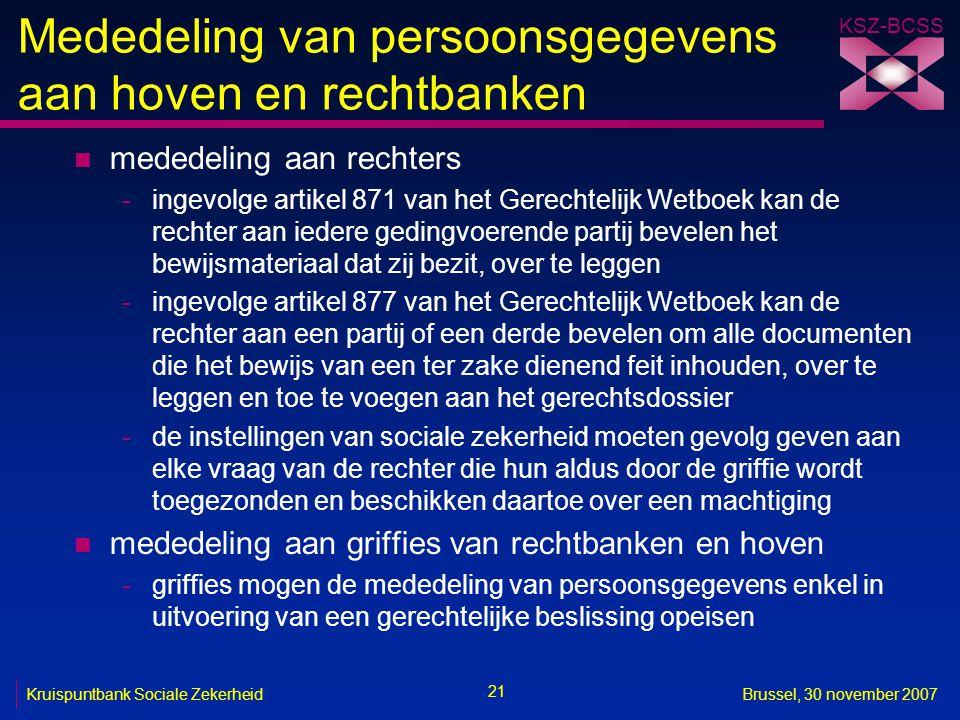 KSZ-BCSS 21 Kruispuntbank Sociale ZekerheidBrussel, 30 november 2007 Mededeling van persoonsgegevens aan hoven en rechtbanken n mededeling aan rechter