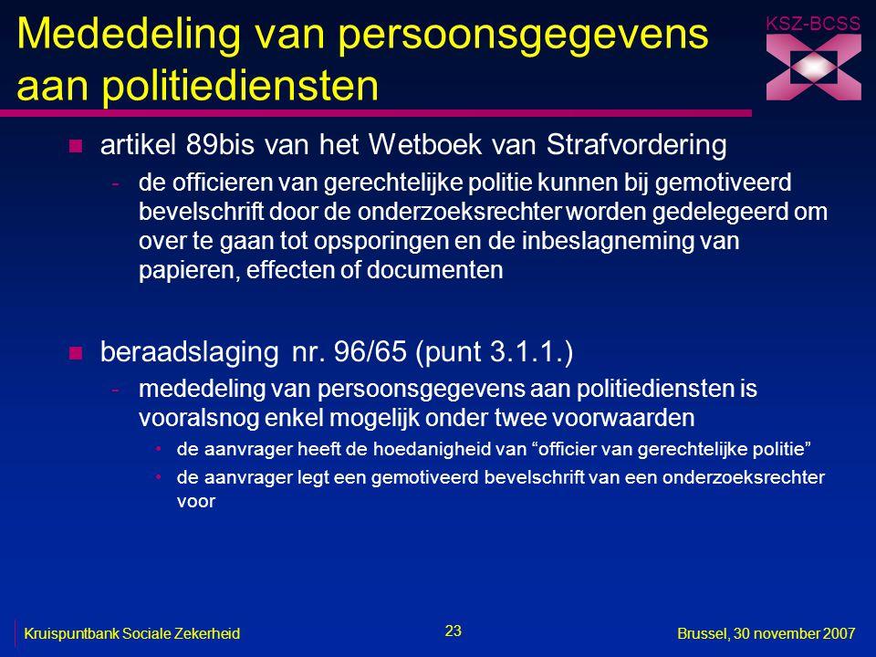 KSZ-BCSS 23 Kruispuntbank Sociale ZekerheidBrussel, 30 november 2007 Mededeling van persoonsgegevens aan politiediensten n artikel 89bis van het Wetbo