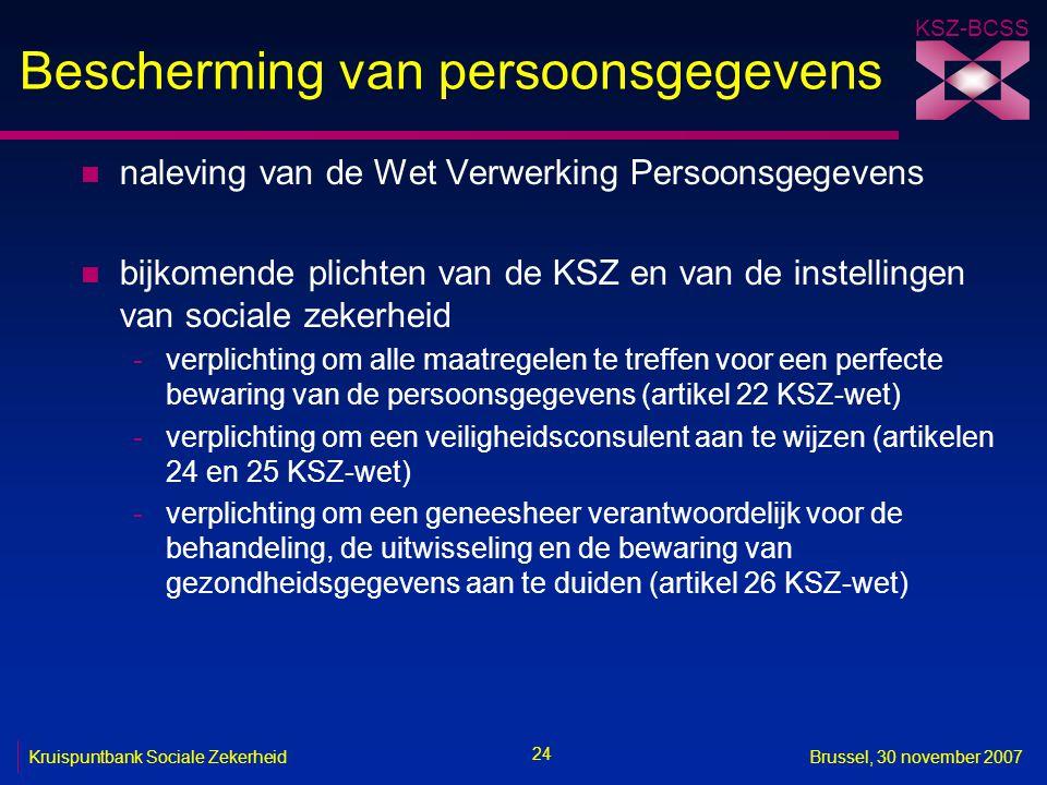 KSZ-BCSS 24 Kruispuntbank Sociale ZekerheidBrussel, 30 november 2007 Bescherming van persoonsgegevens n naleving van de Wet Verwerking Persoonsgegeven