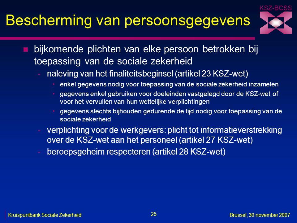 KSZ-BCSS 25 Kruispuntbank Sociale ZekerheidBrussel, 30 november 2007 Bescherming van persoonsgegevens n bijkomende plichten van elke persoon betrokken