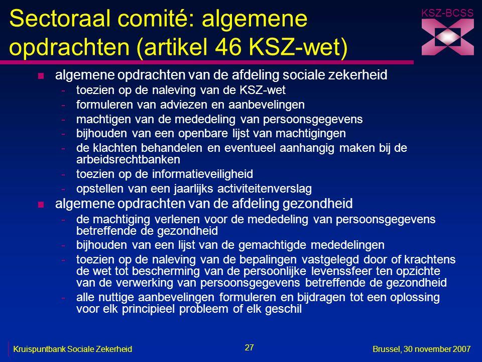 KSZ-BCSS 27 Kruispuntbank Sociale ZekerheidBrussel, 30 november 2007 Sectoraal comité: algemene opdrachten (artikel 46 KSZ-wet) n algemene opdrachten