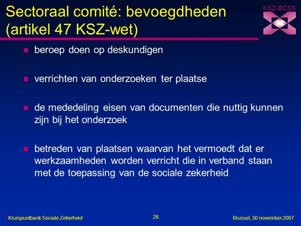 KSZ-BCSS 28 Kruispuntbank Sociale ZekerheidBrussel, 30 november 2007 Sectoraal comité: bevoegdheden (artikel 47 KSZ-wet) n beroep doen op deskundigen