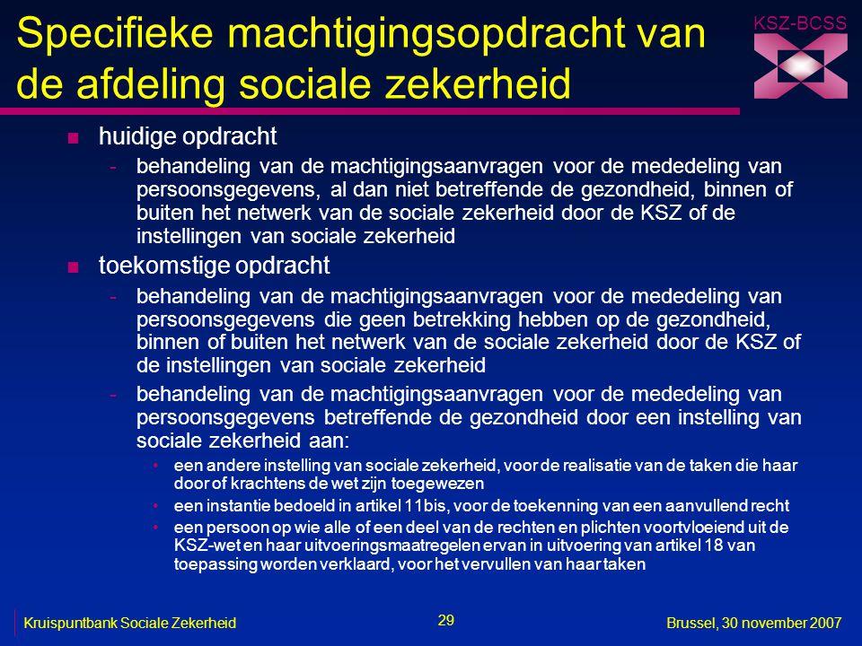 KSZ-BCSS 29 Kruispuntbank Sociale ZekerheidBrussel, 30 november 2007 Specifieke machtigingsopdracht van de afdeling sociale zekerheid n huidige opdrac