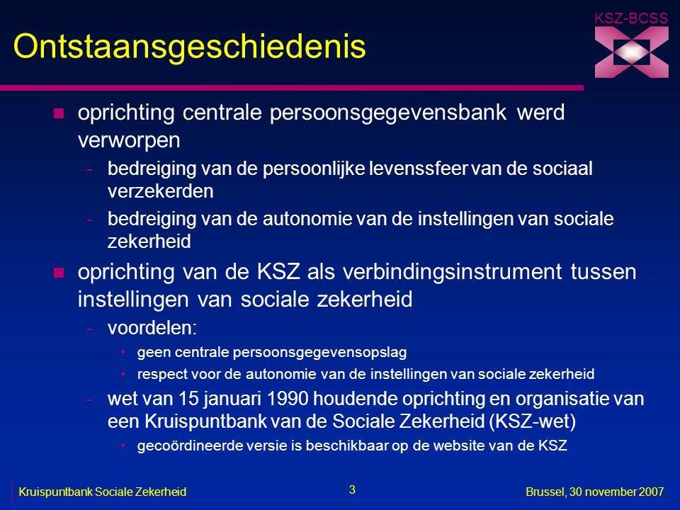 KSZ-BCSS 3 Kruispuntbank Sociale ZekerheidBrussel, 30 november 2007 Ontstaansgeschiedenis n oprichting centrale persoonsgegevensbank werd verworpen -b