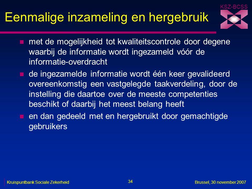KSZ-BCSS 34 Kruispuntbank Sociale ZekerheidBrussel, 30 november 2007 Eenmalige inzameling en hergebruik n met de mogelijkheid tot kwaliteitscontrole d