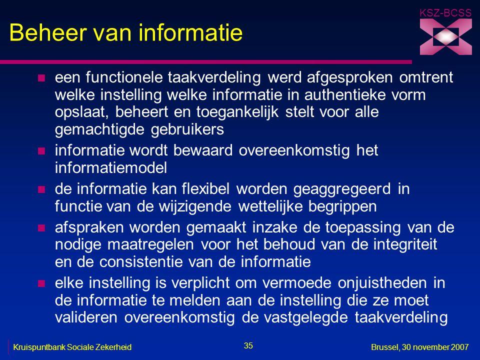 KSZ-BCSS 35 Kruispuntbank Sociale ZekerheidBrussel, 30 november 2007 Beheer van informatie n een functionele taakverdeling werd afgesproken omtrent we