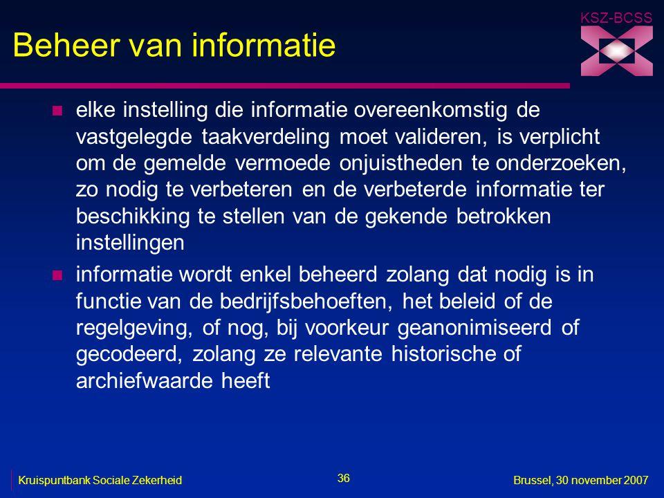KSZ-BCSS 36 Kruispuntbank Sociale ZekerheidBrussel, 30 november 2007 Beheer van informatie n elke instelling die informatie overeenkomstig de vastgele