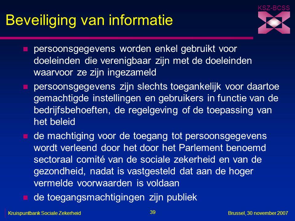 KSZ-BCSS 39 Kruispuntbank Sociale ZekerheidBrussel, 30 november 2007 Beveiliging van informatie n persoonsgegevens worden enkel gebruikt voor doeleind