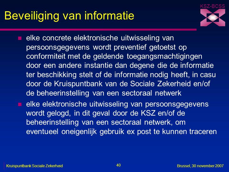 KSZ-BCSS 40 Kruispuntbank Sociale ZekerheidBrussel, 30 november 2007 Beveiliging van informatie n elke concrete elektronische uitwisseling van persoon