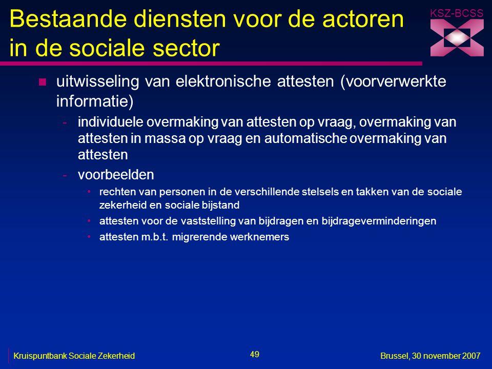 KSZ-BCSS 49 Kruispuntbank Sociale ZekerheidBrussel, 30 november 2007 Bestaande diensten voor de actoren in de sociale sector n uitwisseling van elektr