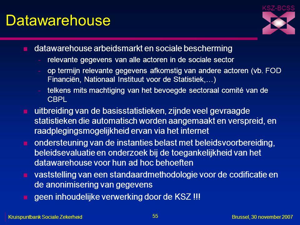 KSZ-BCSS 55 Kruispuntbank Sociale ZekerheidBrussel, 30 november 2007 Datawarehouse n datawarehouse arbeidsmarkt en sociale bescherming -relevante gege