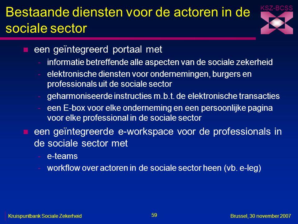 KSZ-BCSS 59 Kruispuntbank Sociale ZekerheidBrussel, 30 november 2007 Bestaande diensten voor de actoren in de sociale sector n een geïntegreerd portaa