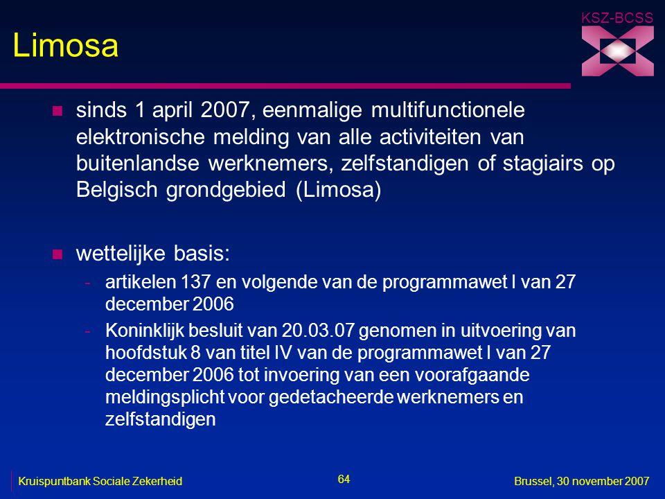 KSZ-BCSS 64 Kruispuntbank Sociale ZekerheidBrussel, 30 november 2007 Limosa n sinds 1 april 2007, eenmalige multifunctionele elektronische melding van