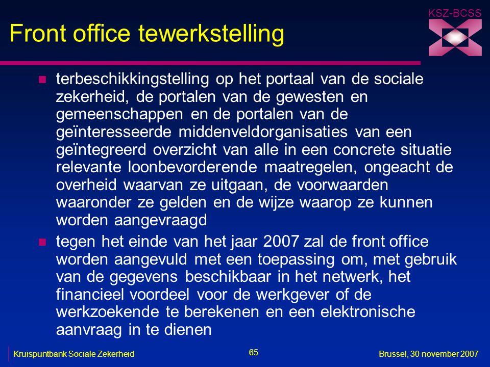KSZ-BCSS 65 Kruispuntbank Sociale ZekerheidBrussel, 30 november 2007 Front office tewerkstelling n terbeschikkingstelling op het portaal van de social