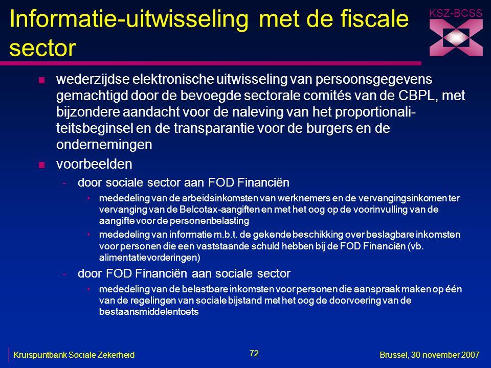 KSZ-BCSS 72 Kruispuntbank Sociale ZekerheidBrussel, 30 november 2007 Informatie-uitwisseling met de fiscale sector n wederzijdse elektronische uitwiss