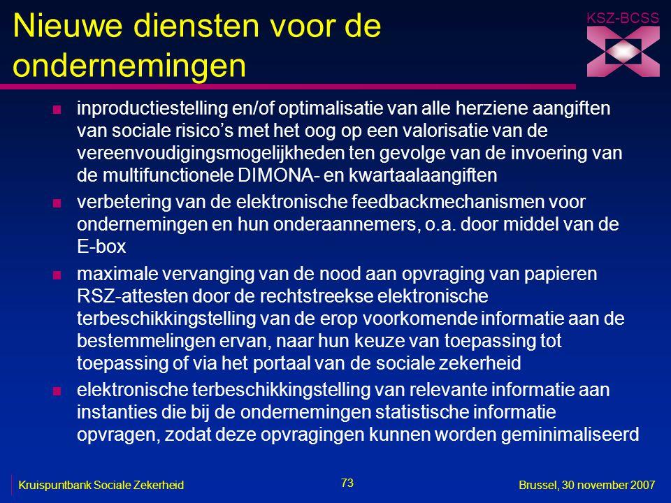 KSZ-BCSS 73 Kruispuntbank Sociale ZekerheidBrussel, 30 november 2007 Nieuwe diensten voor de ondernemingen n inproductiestelling en/of optimalisatie v