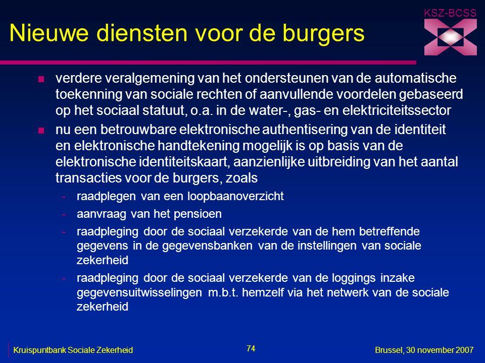 KSZ-BCSS 74 Kruispuntbank Sociale ZekerheidBrussel, 30 november 2007 Nieuwe diensten voor de burgers n verdere veralgemening van het ondersteunen van