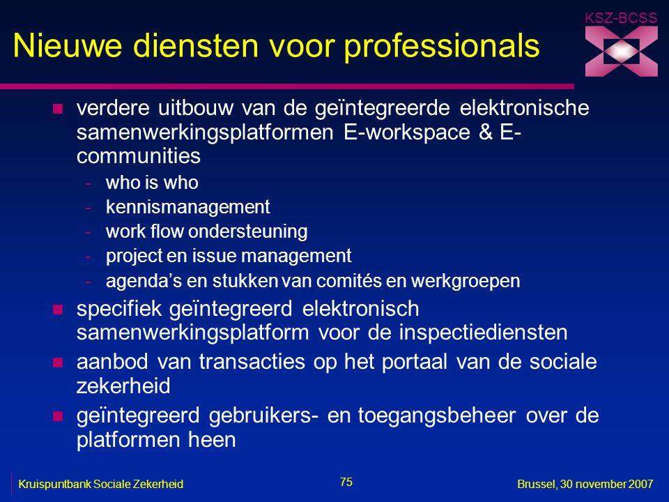KSZ-BCSS 75 Kruispuntbank Sociale ZekerheidBrussel, 30 november 2007 Nieuwe diensten voor professionals n verdere uitbouw van de geïntegreerde elektro