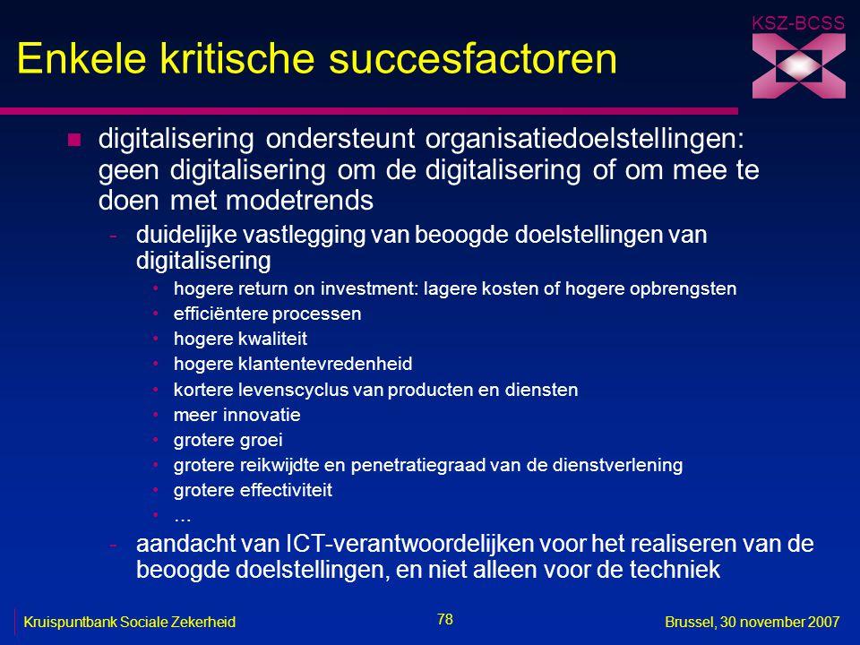 KSZ-BCSS 78 Kruispuntbank Sociale ZekerheidBrussel, 30 november 2007 Enkele kritische succesfactoren n digitalisering ondersteunt organisatiedoelstell