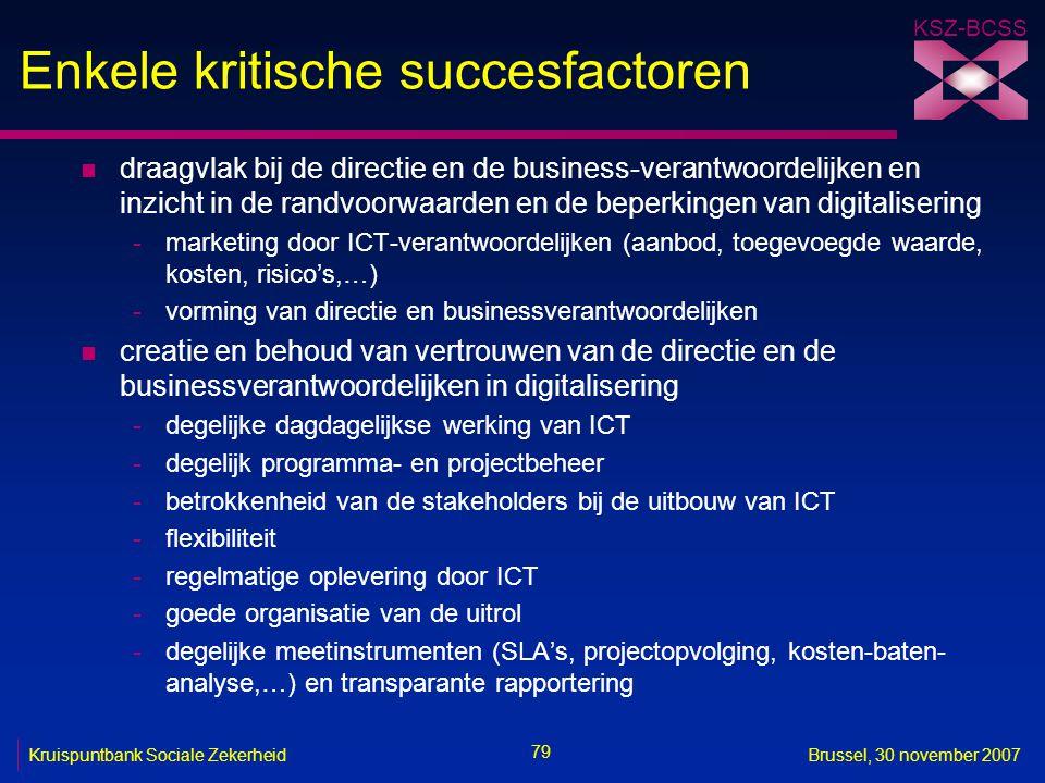 KSZ-BCSS 79 Kruispuntbank Sociale ZekerheidBrussel, 30 november 2007 Enkele kritische succesfactoren n draagvlak bij de directie en de business-verant