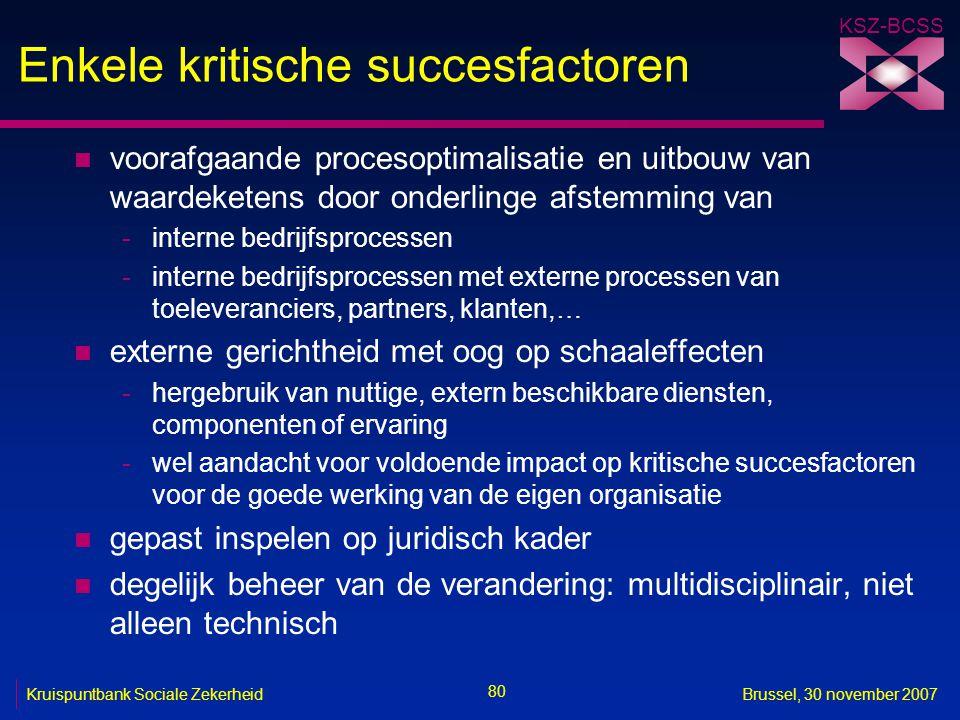 KSZ-BCSS 80 Kruispuntbank Sociale ZekerheidBrussel, 30 november 2007 Enkele kritische succesfactoren n voorafgaande procesoptimalisatie en uitbouw van