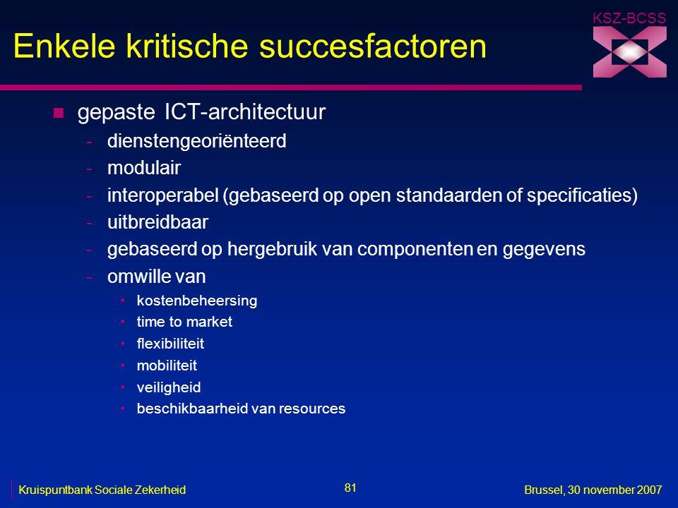 KSZ-BCSS 81 Kruispuntbank Sociale ZekerheidBrussel, 30 november 2007 Enkele kritische succesfactoren n gepaste ICT-architectuur -dienstengeoriënteerd