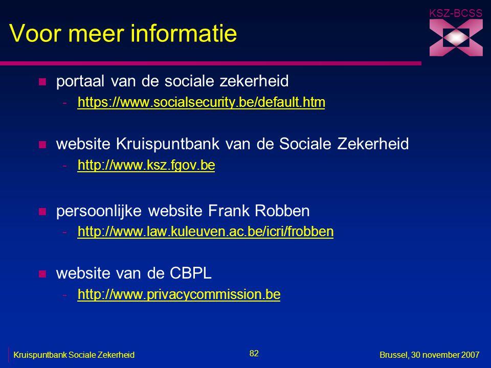 KSZ-BCSS 82 Kruispuntbank Sociale ZekerheidBrussel, 30 november 2007 Voor meer informatie n portaal van de sociale zekerheid -https://www.socialsecuri