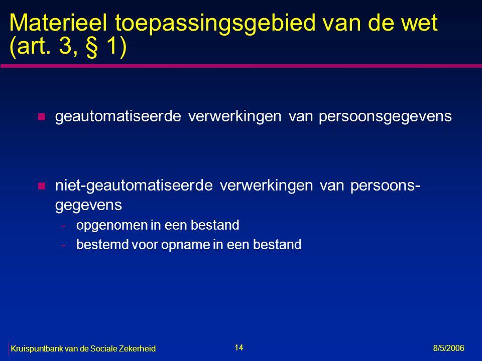 15 Kruispuntbank van de Sociale Zekerheid 8/5/2006 Volledig uitgesloten verwerkingen (art.
