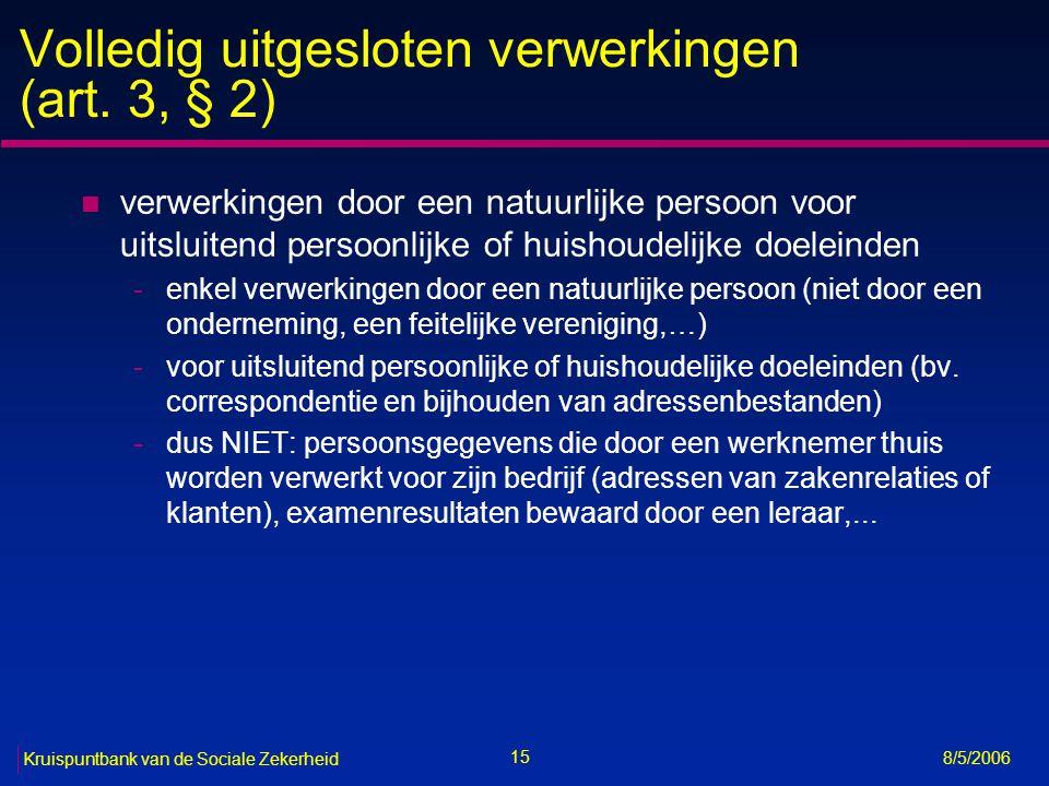 16 Kruispuntbank van de Sociale Zekerheid 8/5/2006 Gedeeltelijk uitgesloten verwerkingen (art.