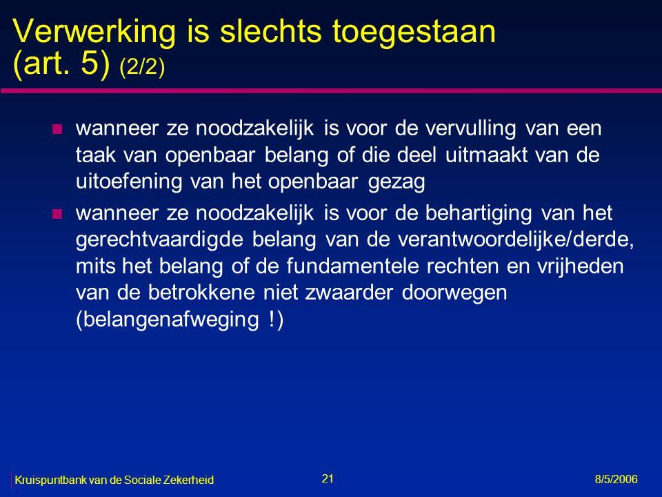 22 Kruispuntbank van de Sociale Zekerheid 8/5/2006 Bijzondere verwerkingen: principieel verbod n gevoelige gegevens (art.