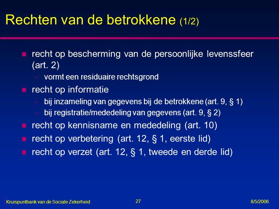 28 Kruispuntbank van de Sociale Zekerheid 8/5/2006 Rechten van de betrokkene (2/2) n recht op verwijdering en niet-aanwending (art.