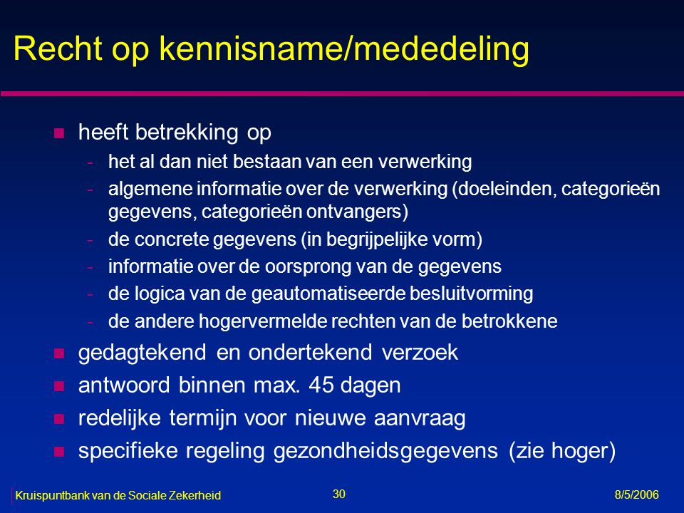 31 Kruispuntbank van de Sociale Zekerheid 8/5/2006 Recht op verbetering n van onjuiste gegevens n gedagtekend en ondertekend verzoek n kosteloos n antwoord binnen max.