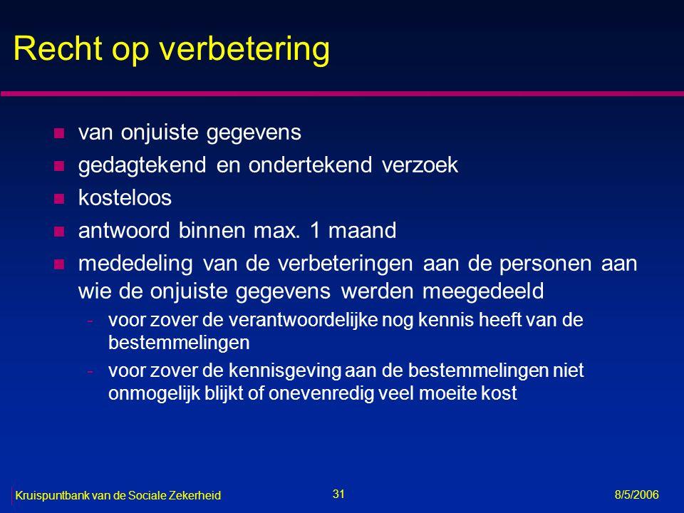 32 Kruispuntbank van de Sociale Zekerheid 8/5/2006 Recht op verzet n om zwaarwegende en gerechtvaardigde redenen n niet mogelijk tegen verwerkingen noodzakelijk voor -het sluiten/uitvoeren van een overeenkomst -het nakomen van een wettelijke verplichting n gegevens verkregen voor direct marketing -verzet is kosteloos -verzet moet niet gemotiveerd worden n gedagtekend en ondertekend verzoek n antwoord binnen max.