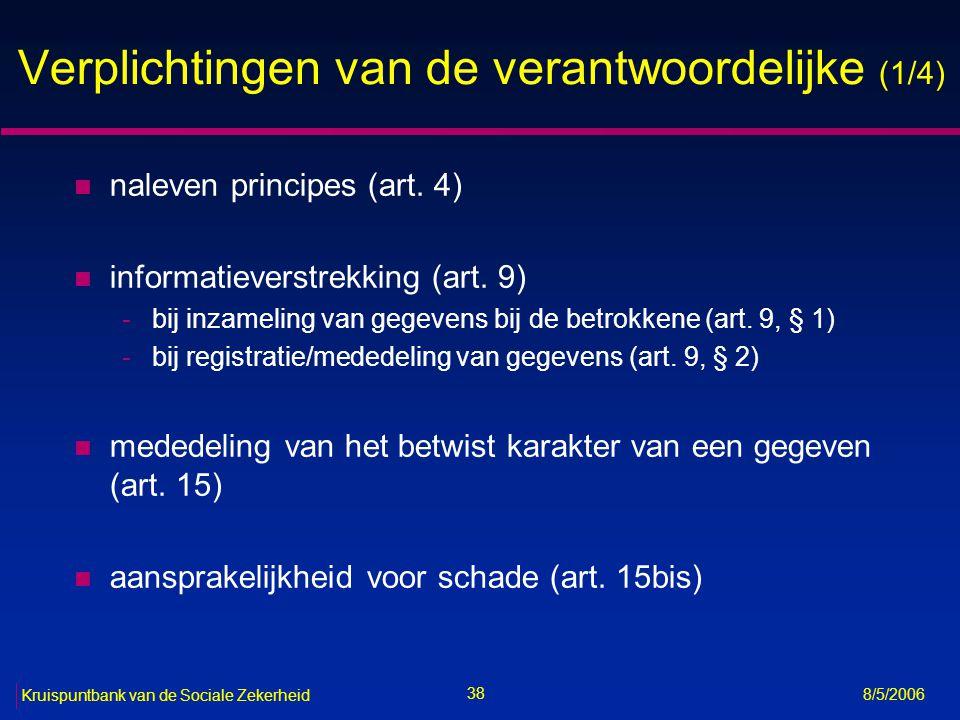 39 Kruispuntbank van de Sociale Zekerheid 8/5/2006 Verplichtingen van de verantwoordelijke (2/4) n controle op de verwerker (art.