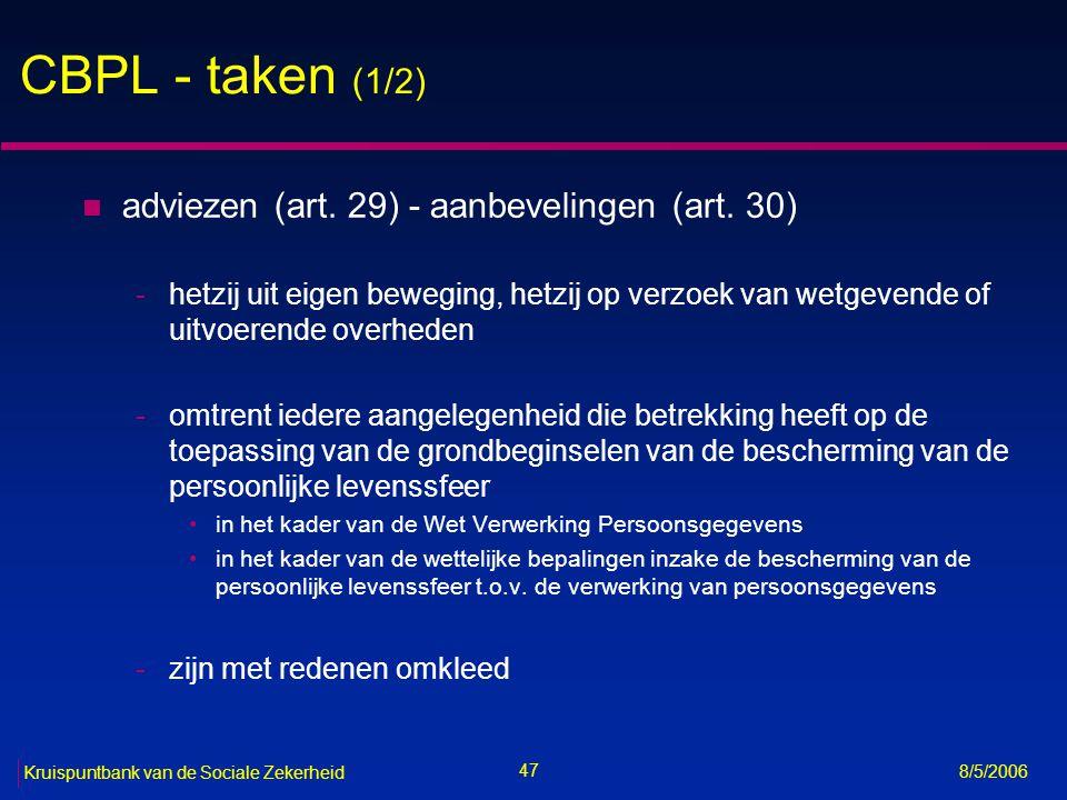 48 Kruispuntbank van de Sociale Zekerheid 8/5/2006 CBPL - taken (2/2) n behandeling van klachten (art.
