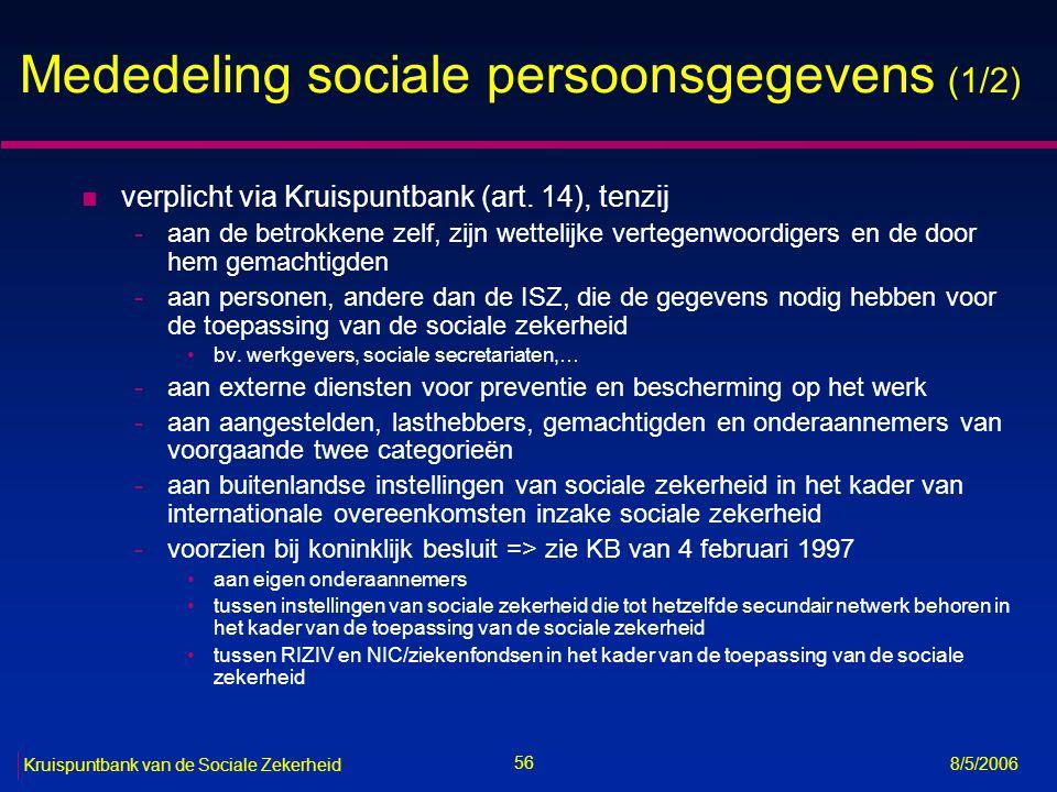 57 Kruispuntbank van de Sociale Zekerheid 8/5/2006 Mededeling sociale persoonsgegevens (2/2) n voorafgaande machtiging van het sectoraal comité van de sociale zekerheid vereist (art.