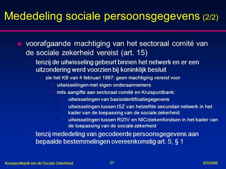 58 Kruispuntbank van de Sociale Zekerheid 8/5/2006 Plichten van de KSZ en de ISZ n treffen van maatregelen om een perfecte bewaring van de sociale gegevens te verzekeren (art.