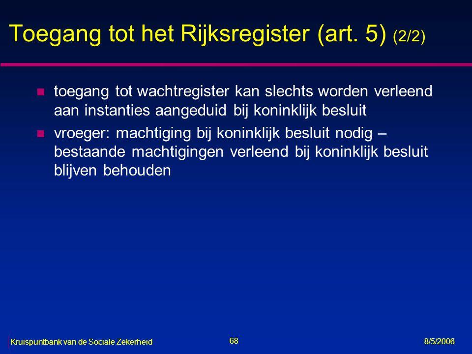 69 Kruispuntbank van de Sociale Zekerheid 8/5/2006 Gebruik van het rijksregisternummer (art.