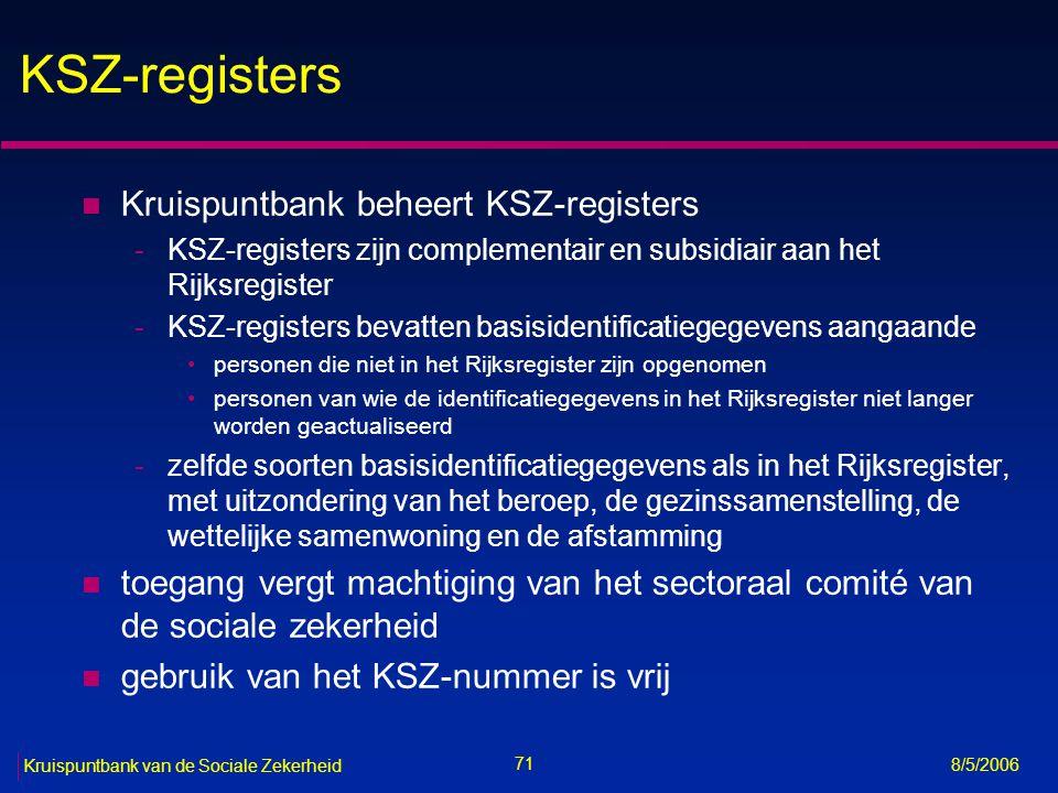 Wet van 16 januari 2003 tot oprichting van een Kruispuntbank van Ondernemingen (KBO) gecoördineerde versie beschikbaar op http://mineco.fgov.be/enterprises/crossroads_bank/bce_kbo_nl_009.htm 72 Kruispuntbank van de Sociale Zekerheid 8/5/2006 KSZ-BCSS