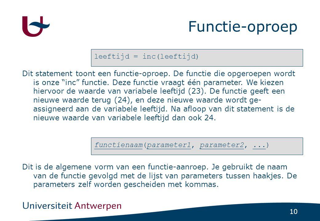 10 Functie-oproep leeftijd = inc(leeftijd) Dit statement toont een functie-oproep.