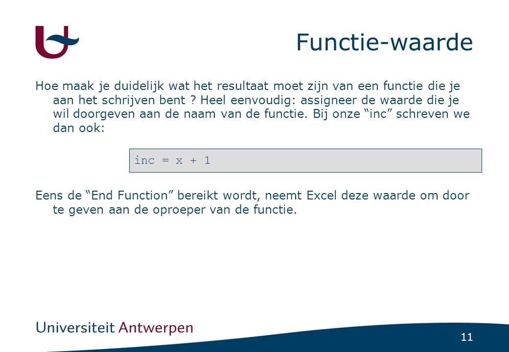 11 Functie-waarde inc = x + 1 Hoe maak je duidelijk wat het resultaat moet zijn van een functie die je aan het schrijven bent .